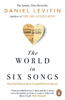 The World in Six Songs: How the Musical Brain Created Human Nature - Levitin, Daniel