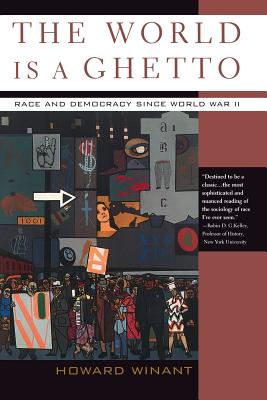 The World Is a Ghetto: Race and Democracy Since World War II - Winant, Howard, Professor