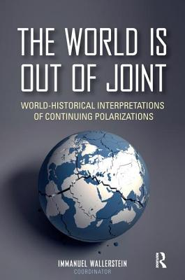 The World is Out of Joint: World-Historical Interpretations of Continuing Polarizations - Wallerstein, Immanuel (Editor)