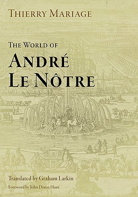 The World of Andre Le Notre - Mariage, Thierry, and Larkin, Graham (Translated by), and Hunt, John Dixon (Foreword by)