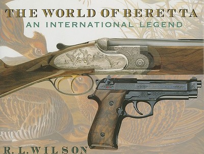 The World of Beretta: An International Legend - Wilson, R L