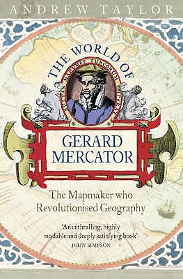 The World of Gerard Mercator: The Mapmaker Who Revolutionised Geography - Taylor, Andrew