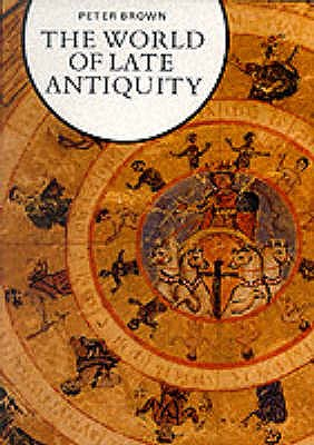 The World of Late Antiquity: AD 150-750 - Brown, Peter