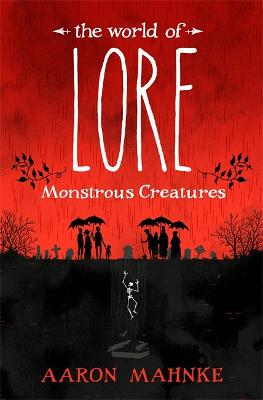 The World of Lore, Volume 1: Monstrous Creatures: Now a major online streaming series - Mahnke, Aaron