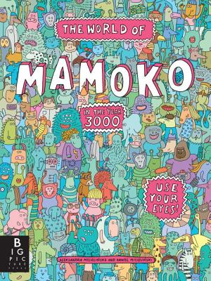The World of Mamoko in the Year 3000 - Mizielinska, Aleksandra, and Mizielinski, Daniel