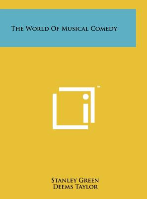 The World of Musical Comedy - Green, Stanley, and Taylor, Deems (Foreword by)