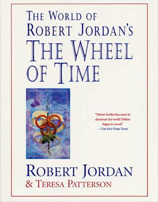The World of Robert Jordan's the Wheel of Time - Jordan, Robert, Professor, and Patterson, Teresa