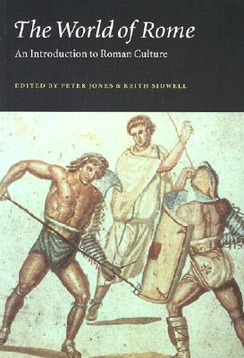 The World of Rome: An Introduction to Roman Culture - Peter V, Jones, and Keith C, Sidwell, and Jones, Peter (Editor)