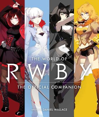 The World of Rwby: The Official Companion - Wallace, Daniel