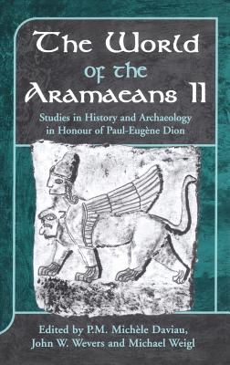 The World of the Aramaeans, Volume 2: Studies in Honour of Paul-Eug?ne Dion, Volume 2 - Daviau, P M Mich?le (Editor), and Weigl, Michael (Editor), and Wevers, John W (Editor)