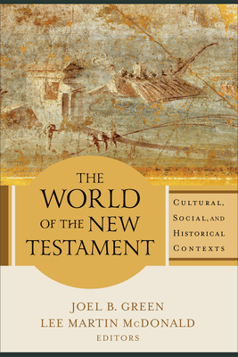 The World of the New Testament: Cultural, Social, and Historical Contexts - Green, Joel B (Editor), and McDonald, Lee Martin (Editor)