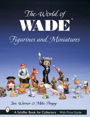 The World of Wade Figurines and Miniatures - Warner, Ian