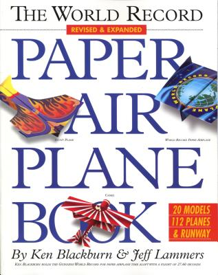 The World Record Paper Airplane Book - Blackburn, Ken, and Lammers, Jeff