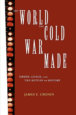 The World the Cold War Made - Cronin, James E, Prof.