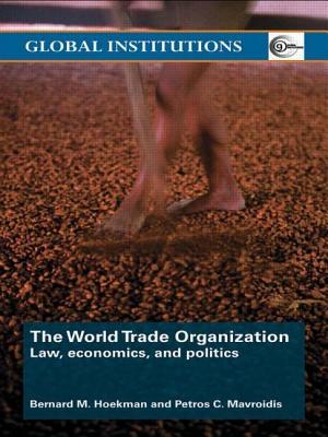 The World Trade Organization: Law, Economics, and Politics - Hoekman, Bernard M, and Mavroidis, Petros C