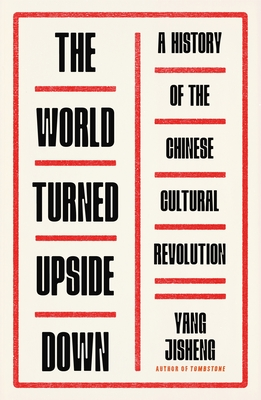 The World Turned Upside Down: A History of the Chinese Cultural Revolution - Jisheng, Yang, and Mosher, Stacy (Translated by), and Jian, Guo (Translated by)