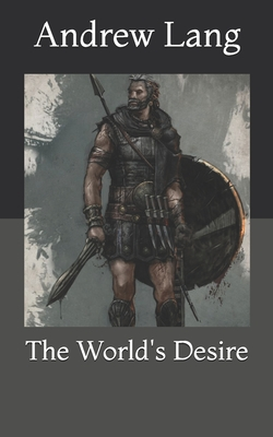 The World's Desire - Haggard, H Rider, Sir, and Lang, Andrew