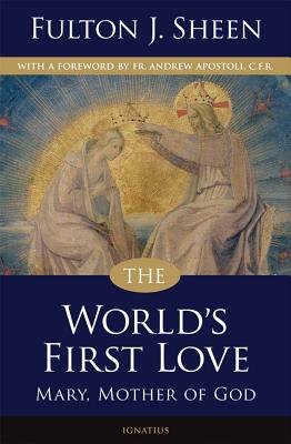 The World's First Love - Sheen, Fulton J, and Apostoli, Andrew, Father (Foreword by)