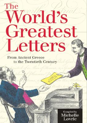 The World's Greatest Letters: From Ancient Greece to the Twentieth Century - Lovric, Michelle