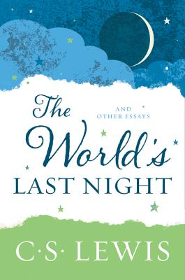The World's Last Night: And Other Essays - Lewis, C S