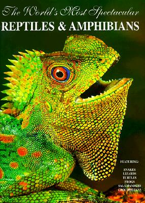 The World's Most Spectacular Reptiles and Amphinas - Love, Bill, and LaMar, William W, and LaMar, Bill