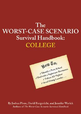 The Worst-Case Scenario Survival Handbook: College: College - Worick, Jennifer, and Piven, Joshua