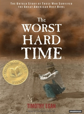 The Worst Hard Time: The Untold Story of Those Who Survived the Great American Dust Bowl - Egan, Timothy, and Lawlor, Patrick Girard (Narrator)