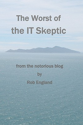 The Worst of the It Skeptic: From the Notorious Blog - England, Rob