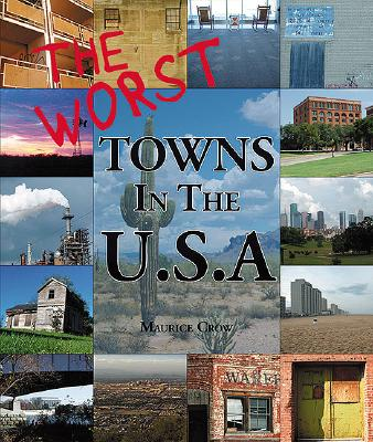 The Worst Towns of the U.S.A. - Crow, Maurice