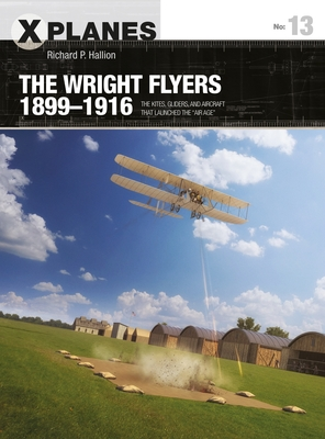 """The Wright Flyers 1899-1916: The Kites, Gliders, and Aircraft That Launched the """"air Age"""" - Hallion, Richard P"""