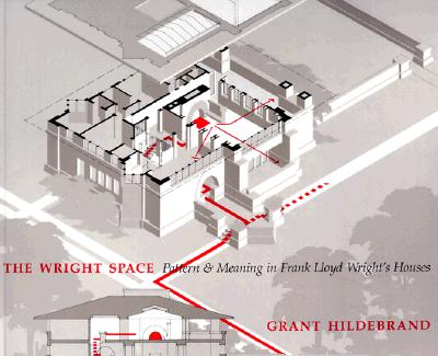 The Wright Space: Pattern and Meaning in Frank Lloyd Wright's Houses - Hildebrand, Grant, Professor