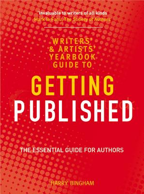 The Writers' and Artists' Yearbook Guide to Getting Published: The Essential Guide for Authors - Bingham, Harry