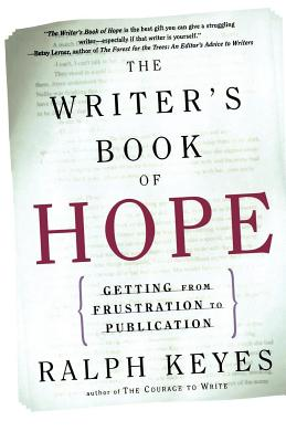 The Writer's Book of Hope: Getting from Frustration to Publication - Keyes, Ralph