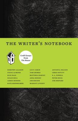 The Writer's Notebook: Craft Essays from Tin House - Allison, Dorothy, and Bender, Aimee, and Bernheimer, Kate
