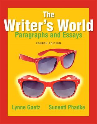 The Writer's World: Paragraphs and Essays - Gaetz, Lynne, and Phadke, Suneeti