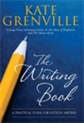 The Writing Book: A Practical Guide for Fiction Writers - Grenville, Kate