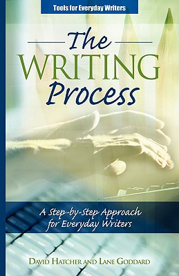 The Writing Process: A Step-By-Step Approach for Everyday Writers - Hatcher, David P, and Goddard, Lane