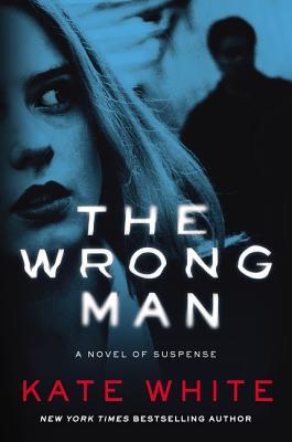 The Wrong Man: A Novel of Suspense - White, Kate