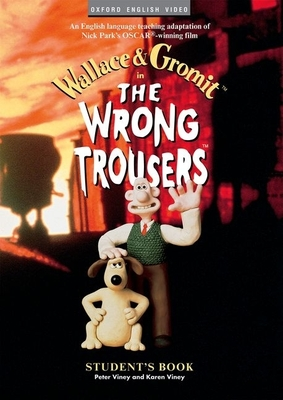 The Wrong Trousers: Student's Book - Park, Nick, and Viney, Peter (Editor), and Viney, Karen (Editor)