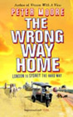 The Wrong Way Home. Peter Moore - Moore, Peter