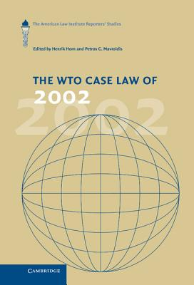 The WTO Case Law of 2002: The American Law Institute Reporters' Studies - Horn, Henrik (Editor)