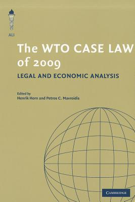 The WTO Case Law of 2009 - Horn, Henrik (Editor), and Mavroidis, Petros C. (Editor)