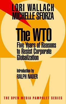 The WTO: Five Years of Reasons to Resist Corporate Globalization - Wallach, Lori, and Sforza, Michele, and Nader, Ralph (Introduction by)