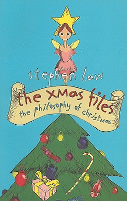 The Xmas Files: The Philosophy of Christmas - Law, Stephen, Dr.