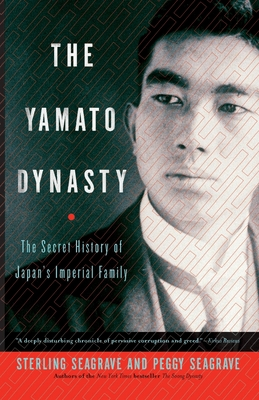 The Yamato Dynasty: The Secret History of Japan's Imperial Family - Seagrave, Sterling, and Seagrave, Peggy