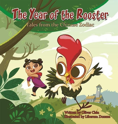 The Year of the Rooster: Tales from the Chinese Zodiac - Chin, Oliver