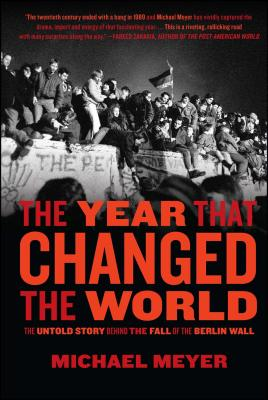 The Year That Changed the World: The Untold Story Behind the Fall of the Berlin Wall - Meyer, Michael
