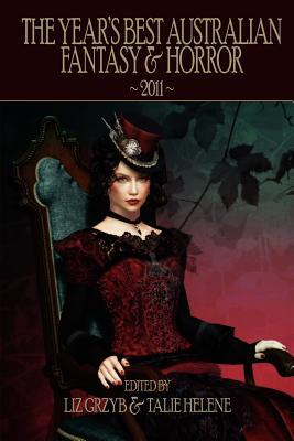 The Year's Best Australian Fantasy & Horror 2011 - Grzyb, Liz (Editor), and Helene, Talie (Editor)