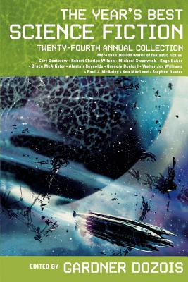 The Year's Best Science Fiction: Twenty-Fourth Annual Collection - Dozois, Gardner