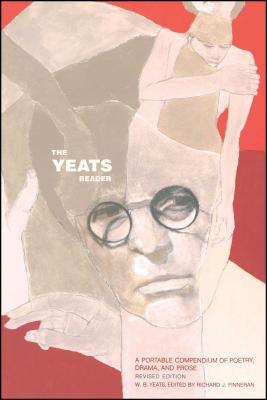 The Yeats Reader: A Portable Compendium of Poetry, Drama, and Prose - Finneran, Richard J (Editor)